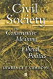 Civil Society: The Conservative Meaning of Liberal Politics