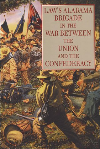 Law's Alabama Brigade in the War Between the Union and the Confederacy
