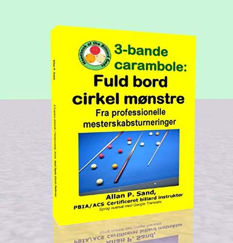 3-bande carambole - Fuld bord cirkel mønstre: Fra professionelle mesterskabsturneringer (Danish Edition) por Allan Sand