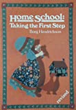 Home School - Taking the First Step, Borg Hendrickson, 0945519192