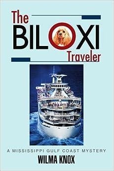 <b>THE BILOXI TRAVELER</b>: A Mississippi Gulf Coast Mystery