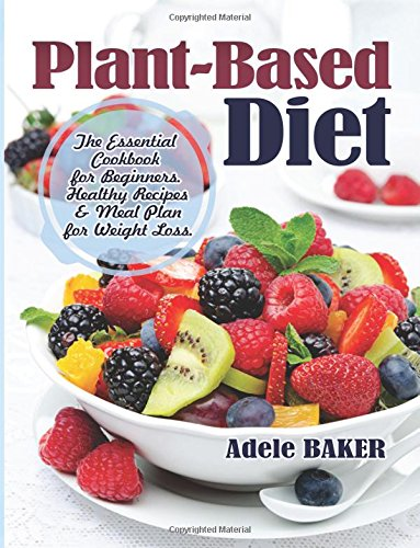 Plant Based Diet The Essential Cookbook For Beginners Healthy Recipes Amp Meal Plan For Weight Loss Plant Based Recipes Whole Foods Diet Diet Plans Meals Vegan Recipes Plant Based For Beginners Buy Online In