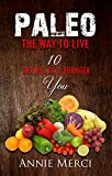 Paleo: The Way To Live: 10 Recipes to a Younger You