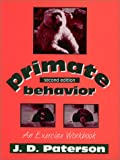 Primate Behavior : An Exercise Workbook, Paterson, J. D., 1577661656
