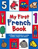 My First French Book: A Bilingual Introduction to Words, Numbers, Shapes and Colours