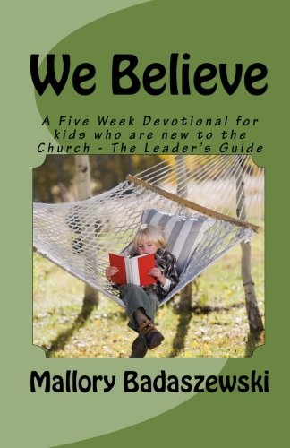 Read Online We Believe: A Five Week Devotional for kids who are new to the Church - The Leader's Guide ebook