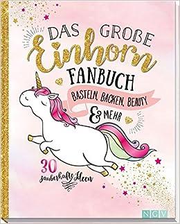 Das Große Einhorn Fanbuch Basteln Backen Beauty Mehr Amazonde