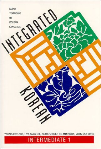 Integrated Korean: Intermediate 1 (Klear Textbooks in Korean Language) (English and Korean Edition)