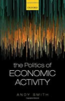 The Politics of Economic Activity Front Cover