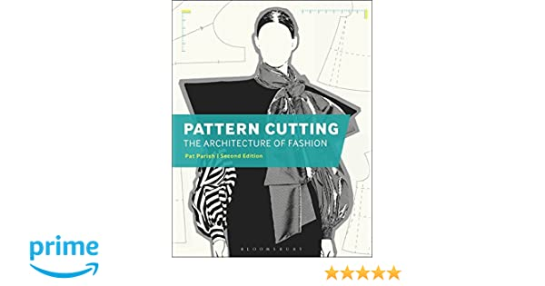 Pattern cutting the architecture of fashion pat parish pattern cutting the architecture of fashion pat parish 9781474272384 amazon books fandeluxe Images