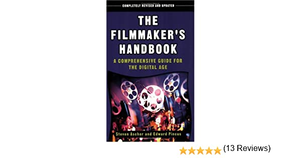 The Filmmaker S Handbook A Comprehensive Guide For The Digital Age