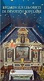 Regards sur les objets de dévotion populaire