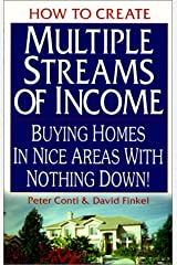 How to Create Multiple Streams of Income: Buying Homes in Nice Areas With Nothing Down Paperback