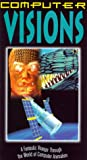 Computer Visions - A Fantastic Voyage Through the World of Computer Animation [VHS]