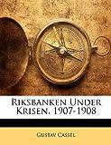 Riksbanken under Krisen, 1907-1908, Gustav Cassel, 1144188253