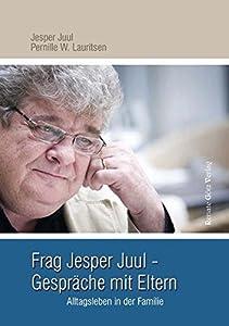 Frag Jesper Juul - Gespräche mit Eltern: Alltagsleben in der Familie