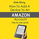 How to Add a Device to an Amazon Account: Step-by-Step Guide | Dale Barry