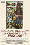 Radical Religion in Cromwell's England: A Concise History from the English Civil War to the End of the Commonwealth (International Library of Historical Studies)