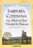 Sabiduria Cotidiana Del Monje Que Vendio Su Ferrari, Robin S. Sharma, 0307274276