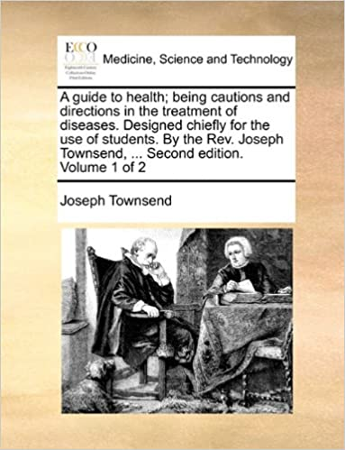 Book A guide to health: being cautions and directions in the treatment of diseases. Designed chiefly for the use of students. By the Rev. Joseph Townsend, ... Second edition. Volume 1 of 2