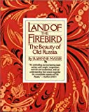 Land of the Firebird : The Beauty of Old Russia, Massie, Suzanne, 096441841X