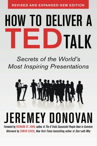 How to Deliver a TED Talk: Secrets of the World's Most Inspiring Presentations, revised and expanded new edition, with a