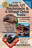 Guide to Moab, UT Backroads and 4-Wheel Drive Trails 2nd Edition, Charles A. Wells, 1934838004