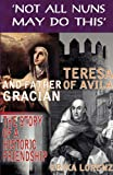 Teresa of Avila and Father Gracián-The Story of an Historic Friendship. 'Not All Nuns May Do This', Erika Lorenz, 0852448015