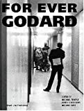 For Ever Godard: The Work of Jean-Luc Godard, 1950 to the Present