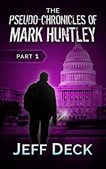 The Pseudo-Chronicles of Mark Huntley: Part 1 by [Deck, Jeff]