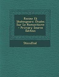 Racine Et Shakespeare: Etudes Sur Le Romantisme - Primary Source Edition (French Edition)