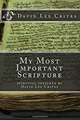 My Most Important Scripture: spiritual insights by David Lee Crites Paperback