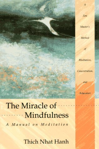 The Miracle of Mindfulness: A Manual on Meditation by Thich Nhat Hanh (1987-01-01)