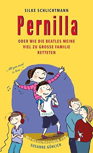Pernilla oder Wie die Beatles meine viel zu große Familie retteten Gebundenes Buch – 16. März 2015 Silke Schlichtmann Susanne Göhlich 3446247475 empfohlenes Alter: ab 9 Jahre