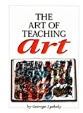 Art of Teaching Art, Szekely, George E., 0536005729