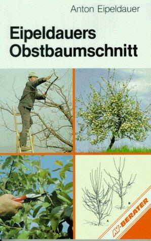 Eipeldauers Obstbaumschnitt in Wort und Bild Taschenbuch – 1. Januar 1995 Anton Eipeldauer Herbert Eipeldauer Av Buch 3704012408