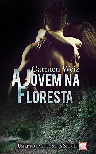A Jovem na Floresta (Swiss Stories # 1): Um romance suspence policial para adultos (mistério e hot) made in Switzerland - versão Kindle ebook