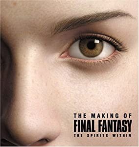 The Making of FINAL FANTASY: The Spirits Within Steven L. Kent and BradyGames