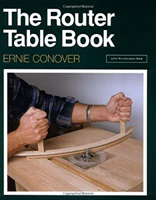 The Router Table Book (A Fine Woodworking Book) from Taunton Press