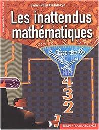 Les inattendus mathématiques : Art, casse-tête, paradoxes, superstitions par Jean-Paul Delahaye