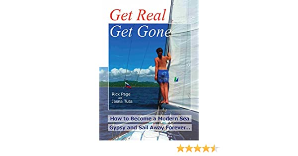 Get Real, Get Gone: How to Become a Modern Sea Gypsy and Sail Away Forever (English Edition) eBook: Rick Page, Jasna Tuta: Amazon.es: Tienda Kindle