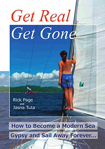 Get Real, Get Gone: How to Become a Modern Sea Gypsy and Sail Away Forever