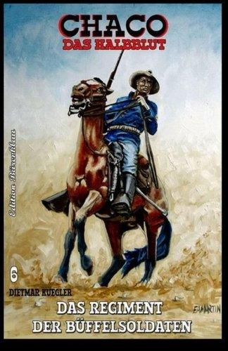 Chaco #6: Das Regiment der Büffelsoldaten