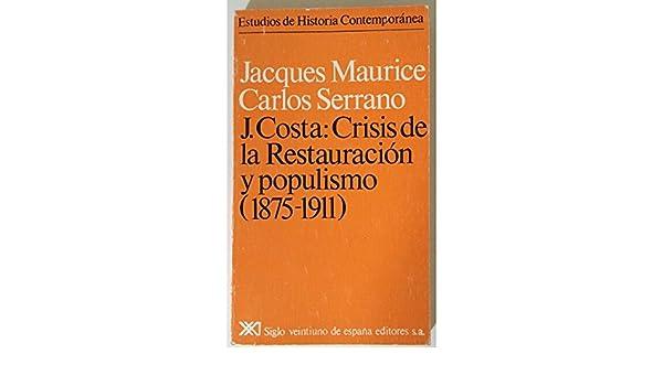 Joaquín Costa: Crisis de la Restauración y populismo 1875- 1911 ...