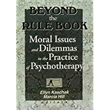 Beyond the Rule Book: Moral Issues and Dilemmas in the Practice of Psychotherapy