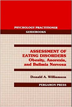 Book Assessment of Eating Disorders: Obesity, Anorexia, and Bulimia Nervosa (Psychology Practitioner Guidebooks)