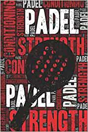 Padel Strength and Conditioning Log: Padel Workout Journal and Training Log and Diary for Player and Coach - Padel Notebook Tracker