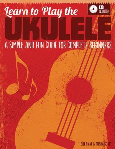 Learn to Play the Ukulele: A Simple and Fun Guide For Complete Beginners (CD Included)
