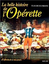 La Belle Histoire de l'Opérette, d'Offenbah à nos jours