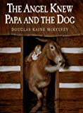 The Angel Knew Papa and the Dog, Douglas Kaine McKelvey, 0399230424